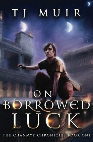 On Borrowed Luck (The chanmyr Chronicles) (Volume 1)