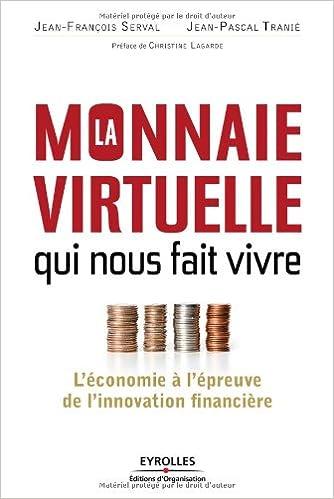 La monnaie virtuelle qui nous fait vivre - L'économie à l'épreuve de l'innovation financière