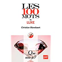 Les 100 mots du luxe: « Que sais-je ? » n° 3876 (French Edition)