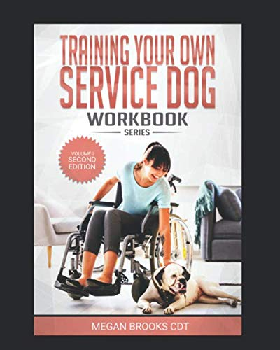 Training Your Own Service Dog: The Complete Guide Series Workbook: Everything you need to know about owner trained service dogs (Training your own Service Dogs: The Complete Guide)