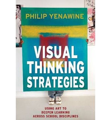 [(Visual Thinking Strategies: Using Art to Deepen Learning Across School Disciplines)] [Author: Philip Yenawine] published on (January, 2014)