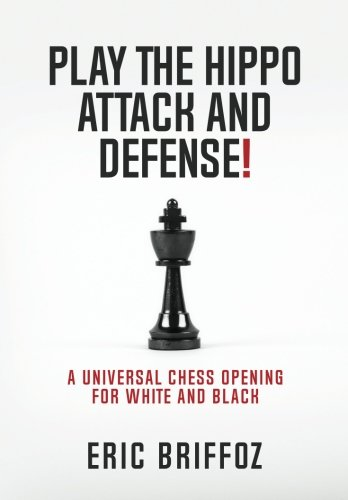 Play The Hippo Attack and Defense: A Universal Chess Opening for White and (Chess Opening Defense)