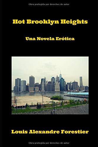 Hot Brooklyn Heights: Una novela erótica por Mr Louis Alexandre Forestier