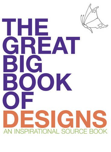 The Great Big Book Of Designs  An Inspirational Source Book  Design Source Books