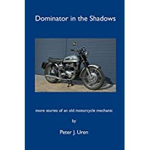 Dominator in the Shadows: more stories of an old motorcycle mechanic (The Old Mechanic Book 2)