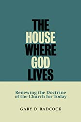 The House Where God Lives: The Doctrine of the Church