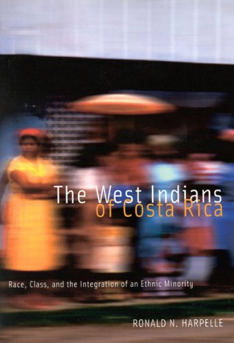 The West Indians of Costa Rica: Race, Class, and the Integration of an Ethnic Minority (Mcgill-queen's Studies in Ethnic History)
