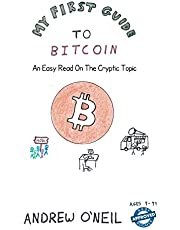 My First Guide To Bitcoin: An Easy Read On The Cryptic Topic