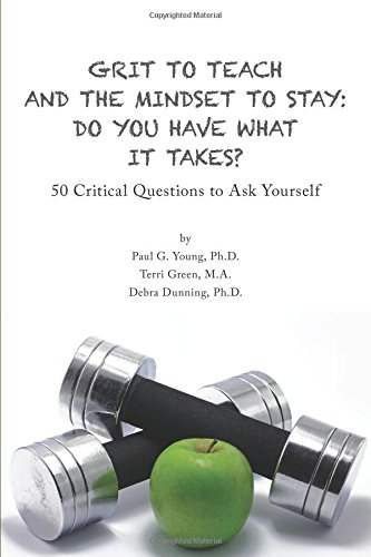 Grit to Teach and the Mindset to Stay: Do You Have What It Takes?: 50 Critical Questions to Ask Yourself