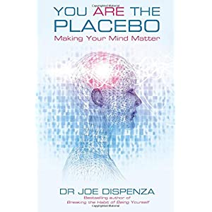 You Are the Placebo: Making Your Mind Matter Paperback – 29 April 2014