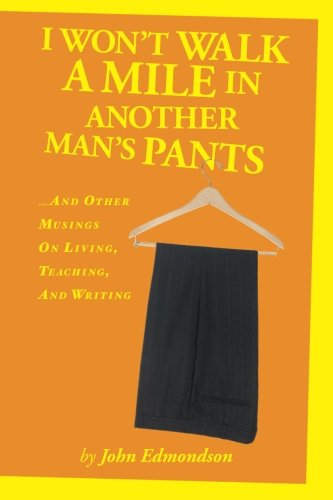I Won't Limp a Mile in Another Man's Pants: ...and Other Musings on Living, Teaching, and Writing