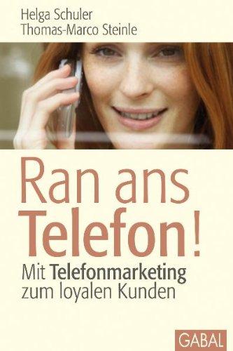 Ran ans Telefon!: Mit Telefonmarketing zum loyalen Kunden