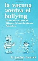La Vacuna Contra El Bullying: Como Inocularte Tú