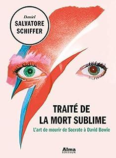 Traité de la mort sublime : l'art de mourir de Socrate à David Bowie, Schiffer, Daniel Salvatore
