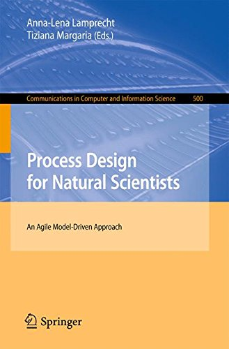 Process Design for Natural Scientists: An Agile Model-Driven Approach (Communications in Computer and Information Science) by Springer