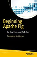 Beginning Apache Pig: Big Data Processing Made Easy Front Cover