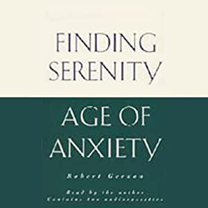 Finding Serenity in the Age of Anxiety Audiobook