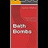 Bath Bombs: Amazing DIY Bath Bomb Recipes that You Can Make At Home for a Luxury Bath (Bath Recipes, DIY Home Recipes Book 1)