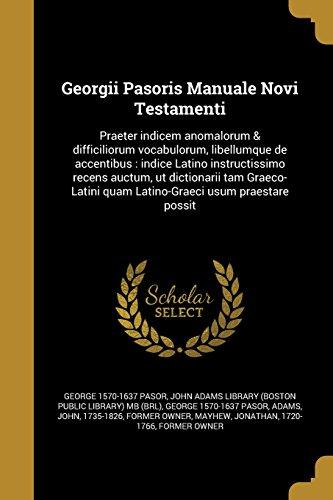 Georgii Pasoris Manuale Novi Testamenti: Praeter Indicem Anomalorum & Difficiliorum Vocabulorum, Libellumque de Accentibus: Indice Latino ... Usum Praestare Possit (Latin Edition)