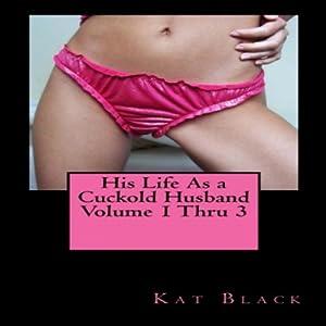 His Life as a Cuckold Husband, Volume 1 Thru 3 Audiobook