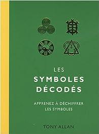 Les symboles décodés : Apprenez à déchiffrer les symboles par Tony Allan
