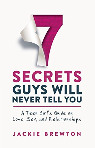 Read Online 7 Secrets Guys Will Never Tell You: A Teen Girl's Guide on Love, Sex, and Relationships ebook