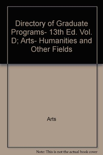 Directory of Graduate Programs, 13th Ed. Vol. D; Arts, Humanities and Other Fields (Directory of Graduate Programs: Vol. D: Arts, Humanities & Other Fields)