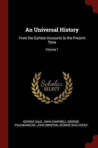 Read Online An Universal History: From the Earliest Accounts to the Present Time; Volume 1 pdf