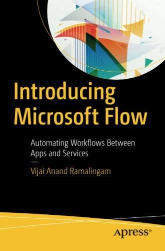 Introducing Microsoft Flow: Automating Workflows Between Apps and Services by Apress