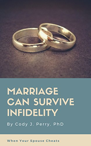 Marriage Can Survive Infidelity: When Your Spouse Cheats (English Edition)