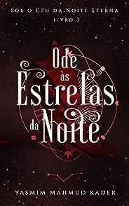 Ode às Estrelas da Noite (Sob o Céu da Noite Eterna Livro 3)
