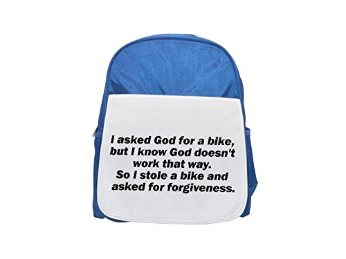 I asked God for a bike but I know God doesn t work that way. So I stole a bike and asked for forgiveness printed kid\'s blue backpack, Cute backpacks, cute small backpacks, cute black backpack, cool bl
