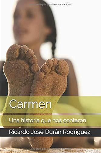 Carmen: Una historia que nos contaron: Amazon.es: Durán Rodríguez, Ricardo José: Libros