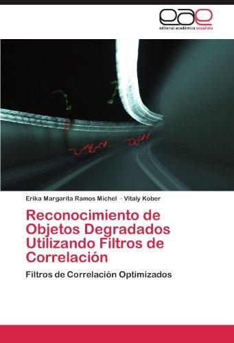 Reconocimiento de Objetos Degradados Utilizando Filtros de Correlación: Filtros de Correlación Optimizados (Spanish Issue)