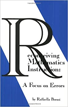 Book Reconceiving Mathematics Instruction: A Focus on Errors (Issues in Curriculum Theory, Policy, and Research)