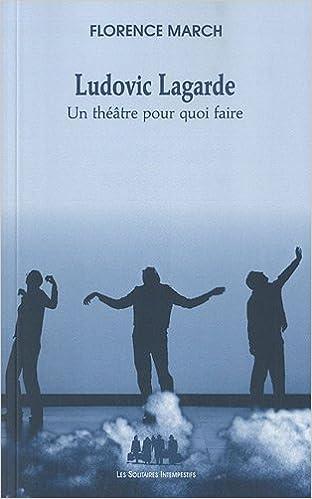 Lire en ligne Ludovic Lagarde : Un théâtre pour quoi faire pdf ebook