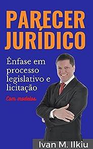 PARECER JURÍDICO: Ênfase em processo legislativo e licitação