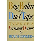 Bag Balm and Duct Tape : Tales of a Vermont Doctor, Conger, Beach, 0316152587