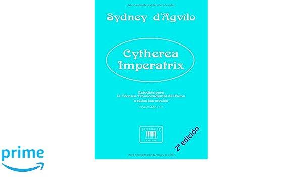 Cytherea Imperatrix: Estudios para la Técnica Transcendental del Piano: Niveles 4-5 de 10 (Obras para el Estudio de la Técnica Transcendental del . ...