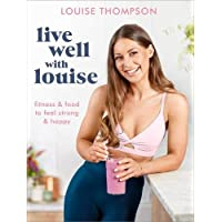 Live Well With Louise: Fitness & Food to Feel Strong & Happy