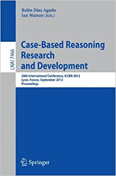 Case-Based Reasoning Research and Development: 20th International Conference, ICCBR 2012, Lyon, France, September 3-6, 2012, Proceedings (Lecture Notes in Computer Science)