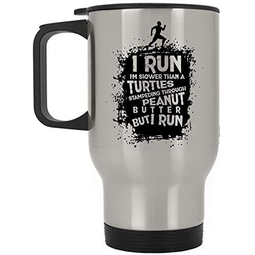 I Run Travel Mug, I Run I'm Slower Than A Turtles Stampending Through Peanut Butter Mug, Great For Travel Or Camping (Travel Mug - Silver)]()