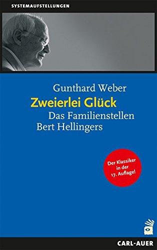 Zweierlei Glück: Das Familienstellen Bert Hellingers