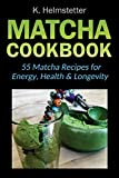 Matcha Cookbook: 55 Matcha Recipes for