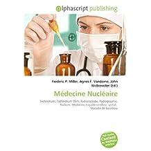 Médecine Nucléaire: Technétium, Technétium 99m, Radioisotope, Radiographie, Radium, Médecine, Liquide cérébro- spinal, Maladie de Basedow