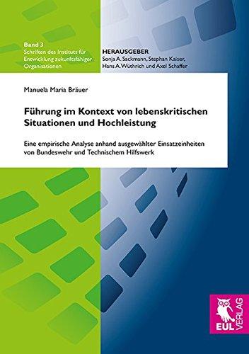 Führung im Kontext von lebenskritischen Situationen und Hochleistung: Eine empirische Analyse anhand ausgewählter Einsatzeinheiten von Bundeswehr und ... Entwicklung zukunftsfähiger Organisationen)