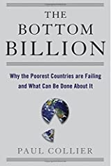 The Bottom Billion: Why the Poorest Countries are Failing and What Can Be Done About It by Collier Paul (2007-05-25) Hardcover Hardcover