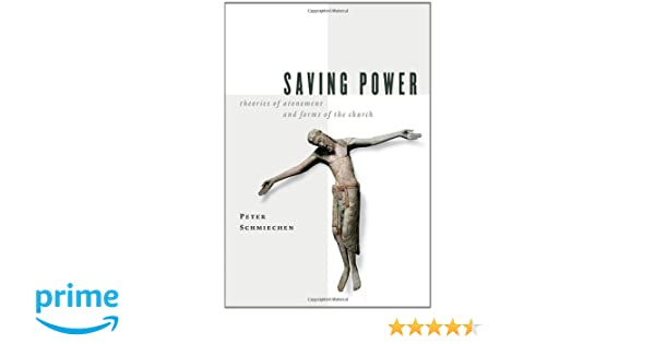 Saving power theories of atonement and forms of the church mr saving power theories of atonement and forms of the church mr peter schmiechen 9780802829856 amazon books fandeluxe Gallery