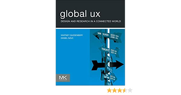 Global Ux Design And Research In A Connected World Quesenbery Whitney Szuc Daniel 9780123785916 Amazon Com Books