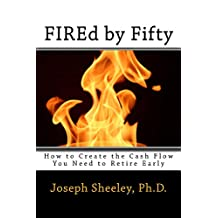 FIREd by Fifty: How to Create the Cash Flow You Need to Retire Early
